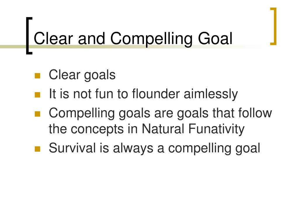 Clear and Compelling Goal