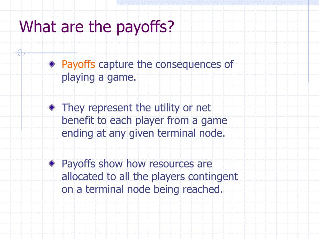 What are the payoffs?