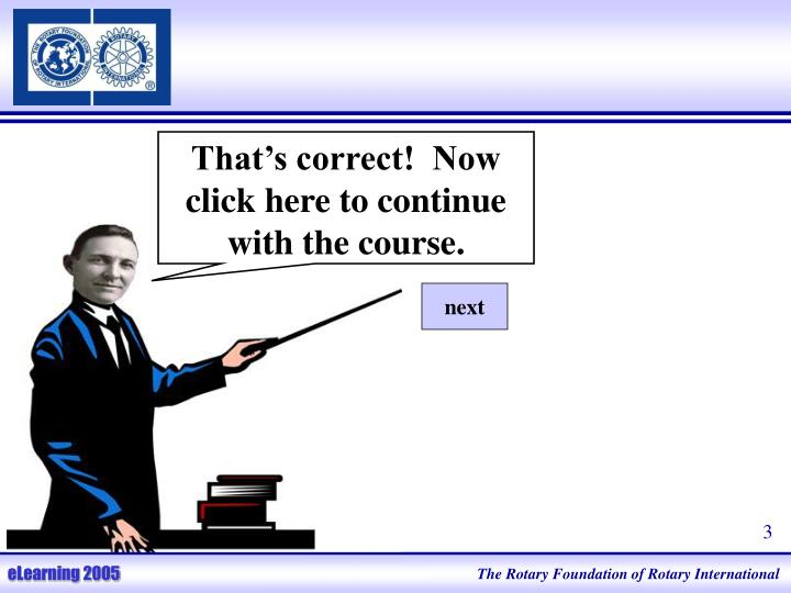 That's correct!  Now click here to continue with the course.
