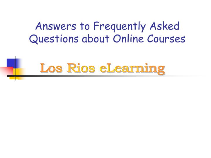 Answers to frequently asked questions about online courses l.jpg