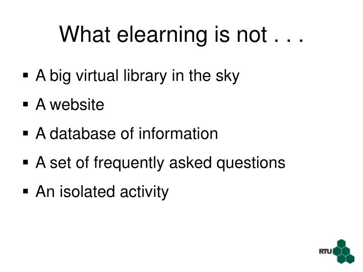 What elearning is not