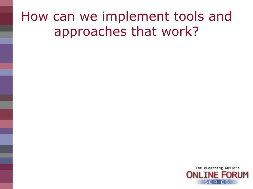How can we implement tools and approaches that work?