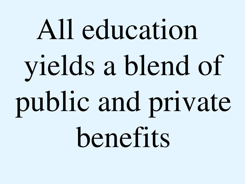 All education yields a blend of public and private benefits