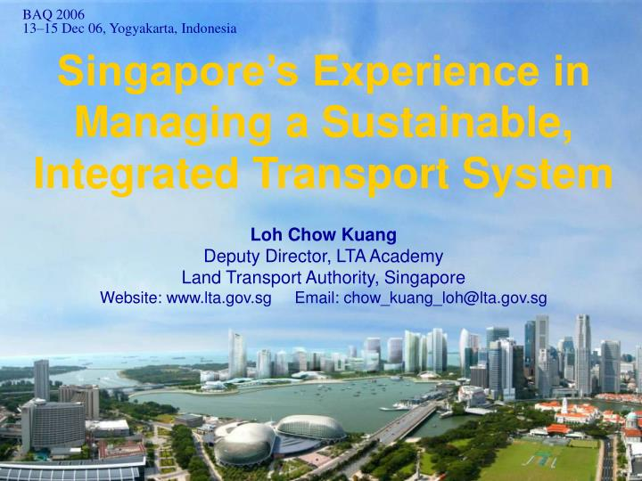 Singapore s experience in managing a sustainable integrated transport system
