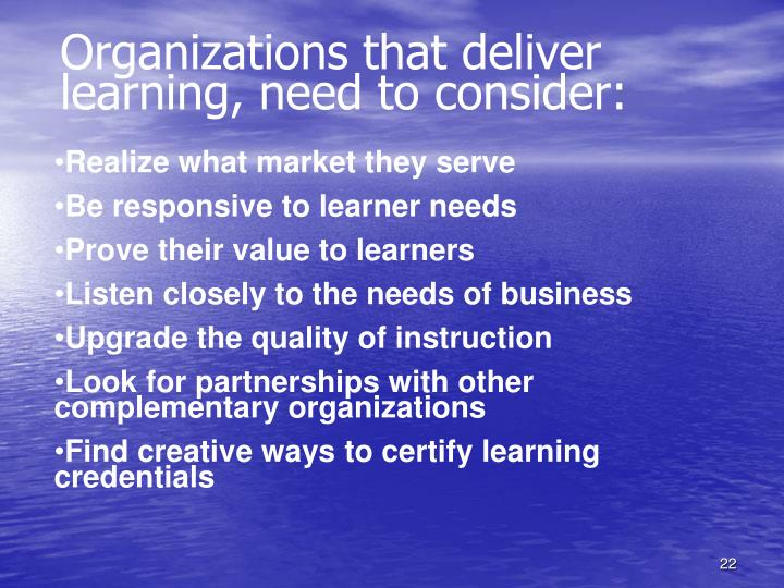 Organizations that deliver learning, need to consider: