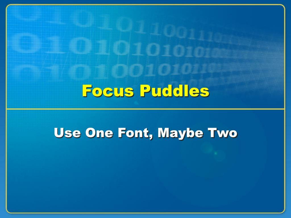Focus Puddles