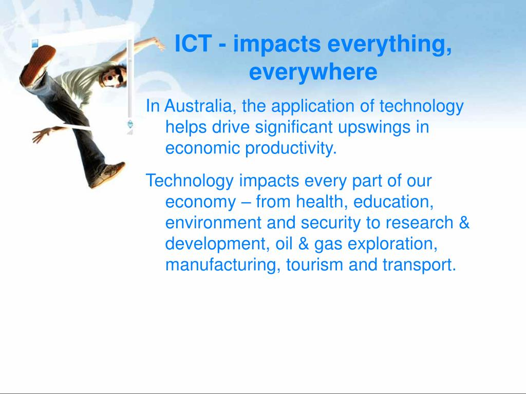 ICT - impacts everything, everywhere