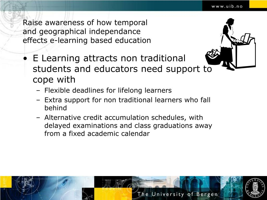 Raise awareness of how temporal and geographical independance effects e-learning based education