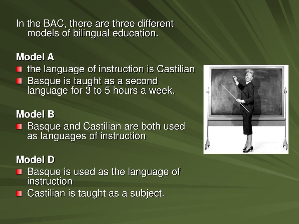 In the BAC, there are three different models of bilingual education.