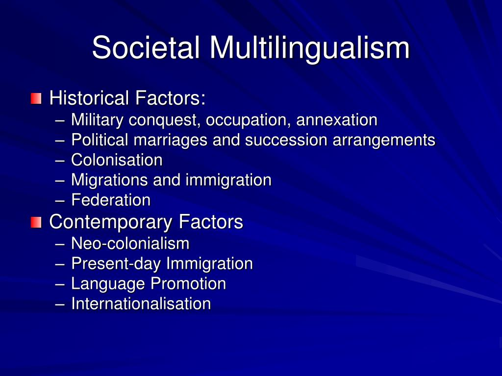 societal multilingualism Offers an account of multilingualism it deals with both bilingualism and polyglottism, at the level of the individual speaker as well as at the societal level.