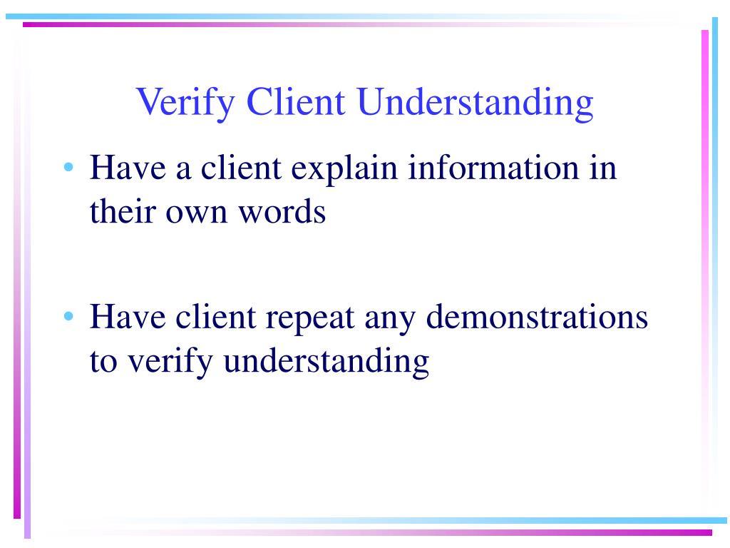 Verify Client Understanding