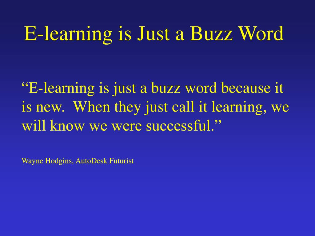 E-learning is Just a Buzz Word