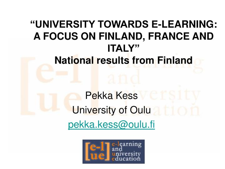 University towards e learning a focus on finland france and italy national results from finland