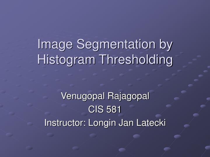 histogram thresholding Segmentation thresholding   istogram-derived thresholds - in most cases the threshold is chosen from the brightness histogram of the region or image that we.
