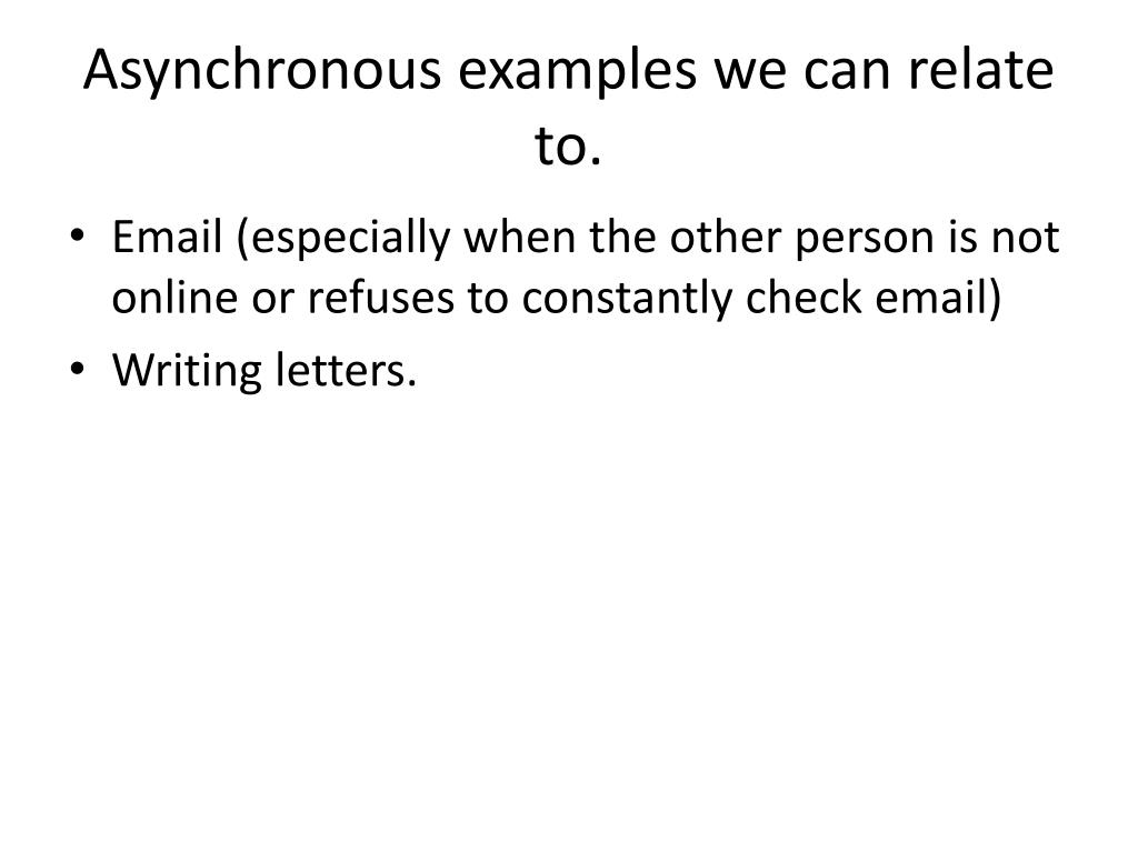 Asynchronous examples we can relate to.