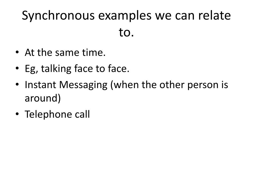 Synchronous examples we can relate to.