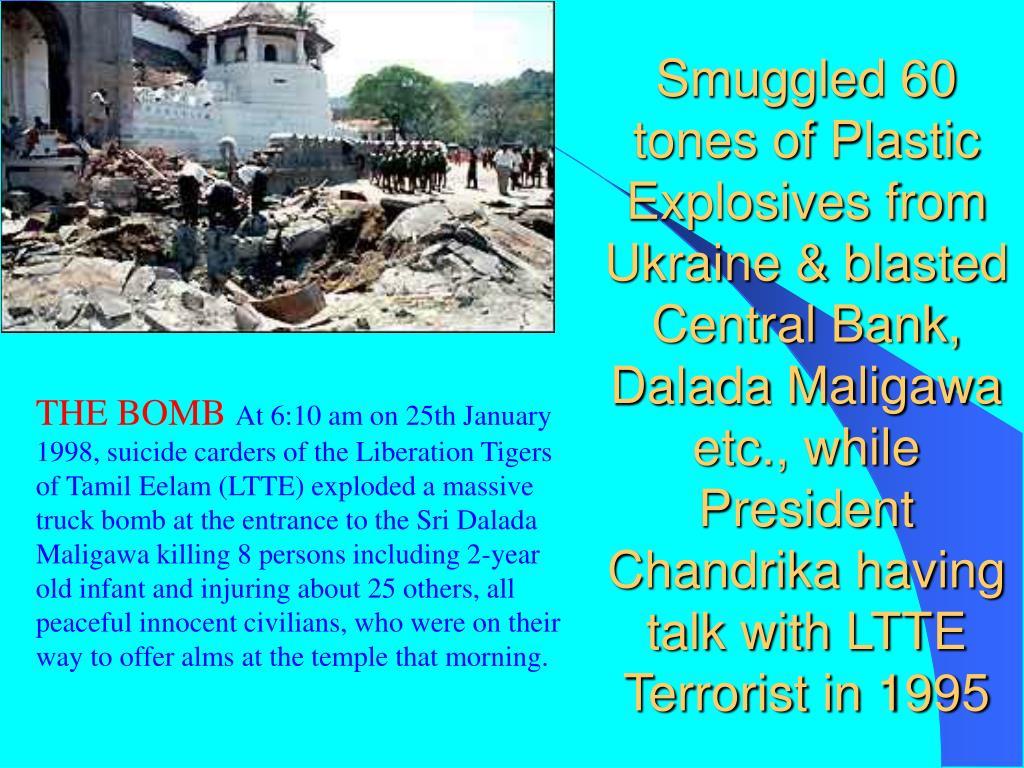 Smuggled 60 tones of Plastic Explosives from Ukraine & blasted Central Bank, Dalada Maligawa etc., while President Chandrika having talk with LTTE Terrorist in 1995