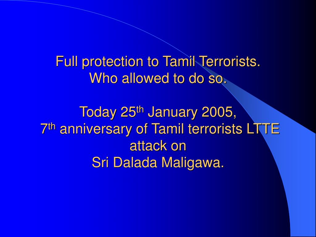 Full protection to Tamil Terrorists.