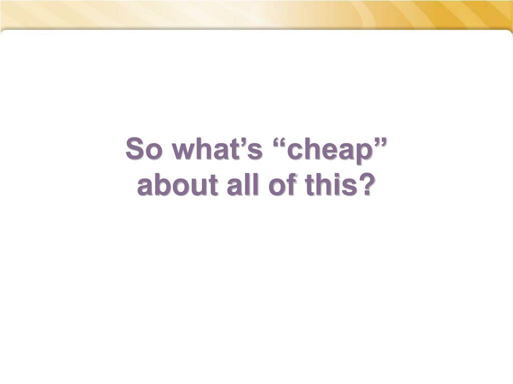 """So what's """"cheap"""""""