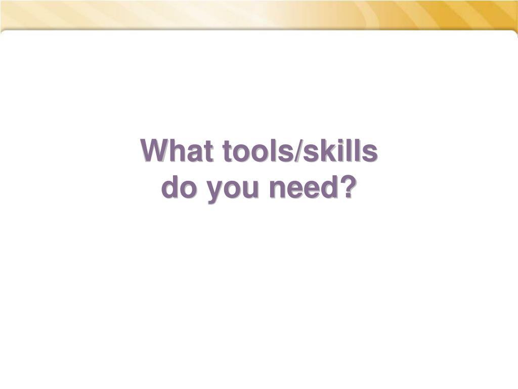 What tools/skills