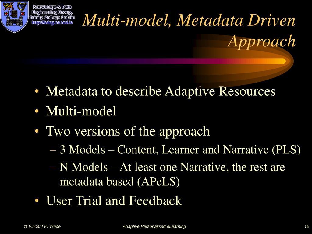 Multi-model, Metadata Driven Approach