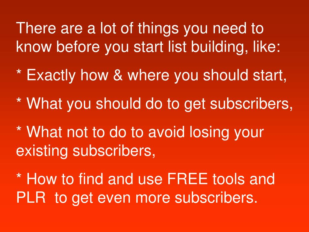 There are a lot of things you need to know before you start list building, like: