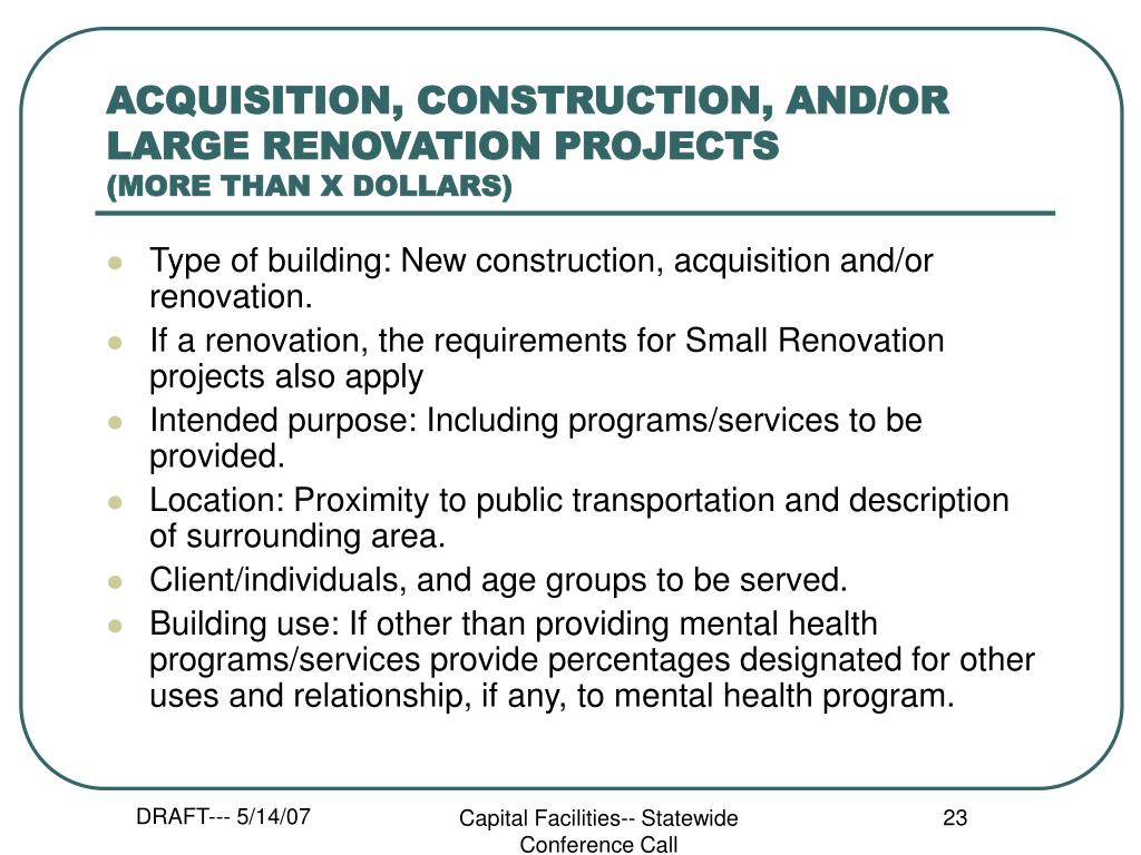 ACQUISITION, CONSTRUCTION, AND/OR LARGE RENOVATION PROJECTS