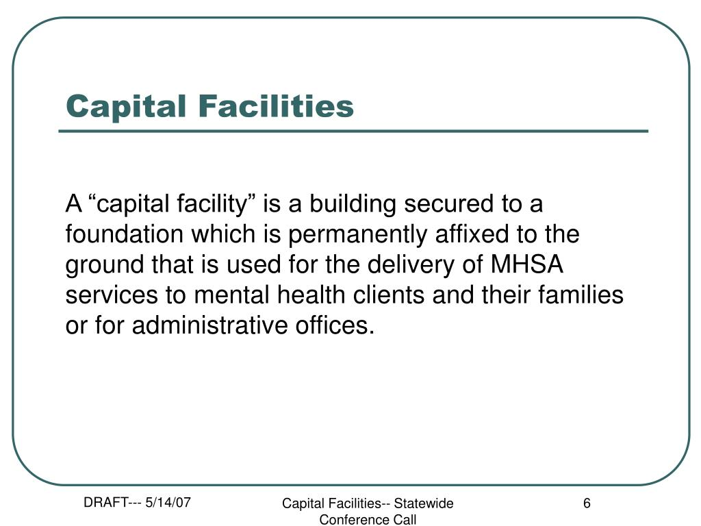 "A ""capital facility"" is a building secured to a foundation which is permanently affixed to the ground that is used for the delivery of MHSA services to mental health clients and their families or for administrative offices."