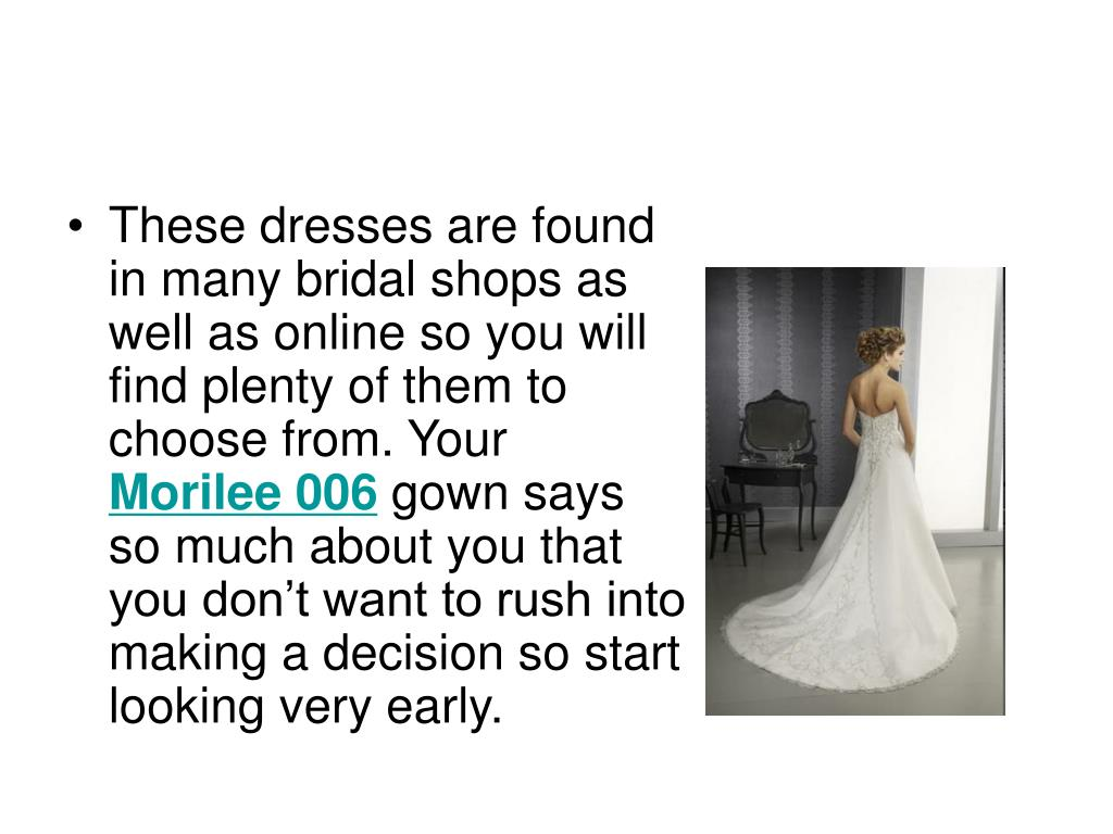 These dresses are found in many bridal shops as well as online so you will find plenty of them to choose from. Your
