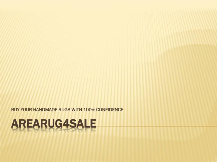 Buy your handmade rugs with 100 confidence