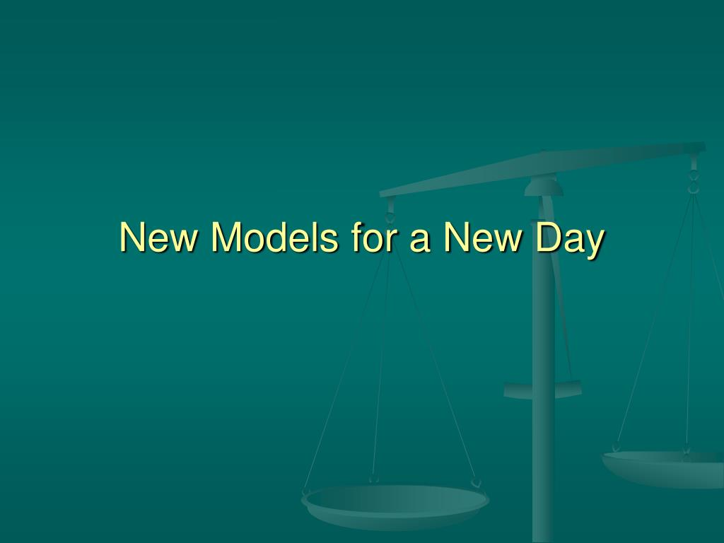 New Models for a New Day