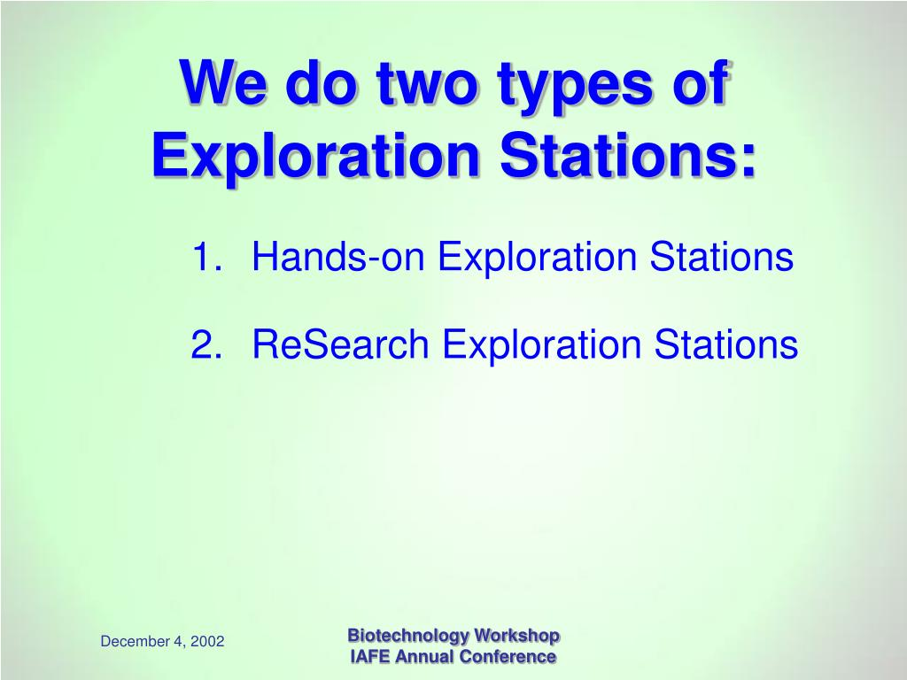 We do two types of Exploration Stations: