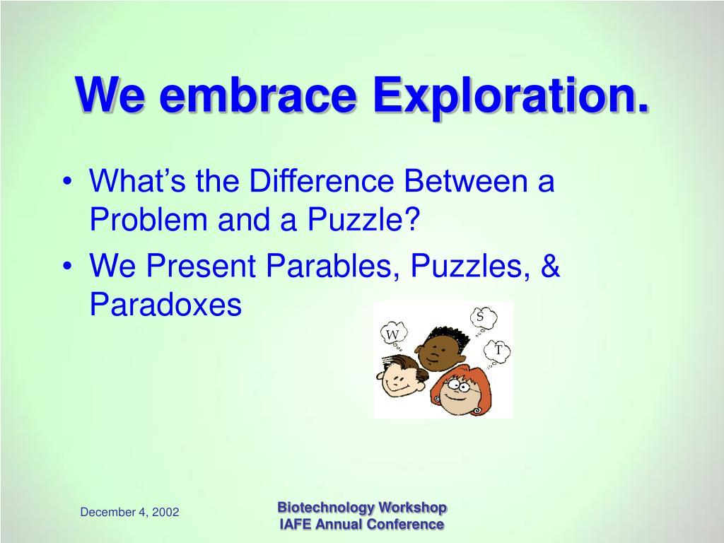 We embrace Exploration.