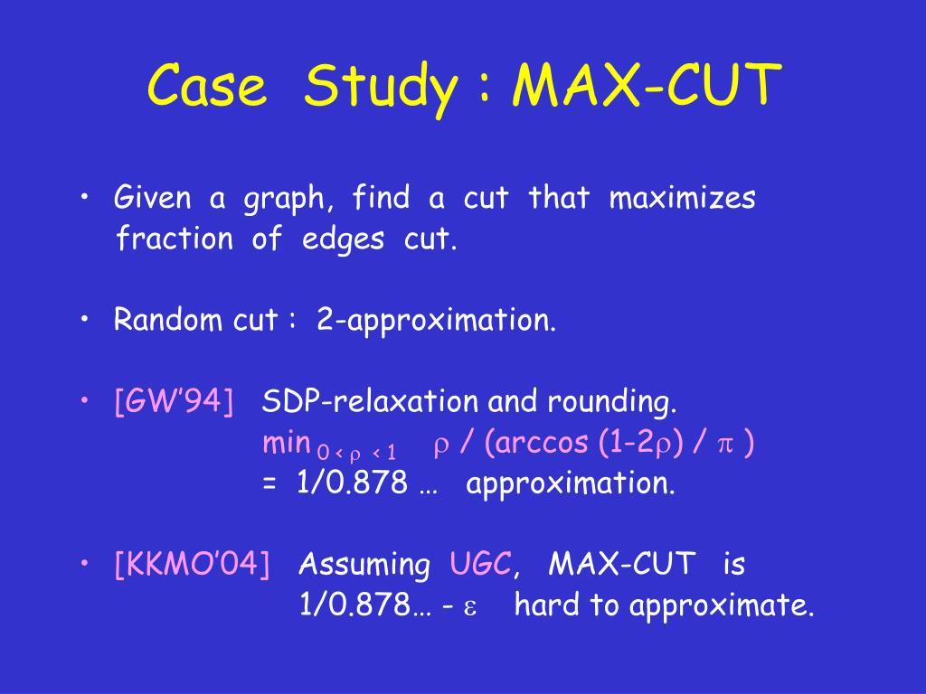 Case  Study : MAX-CUT