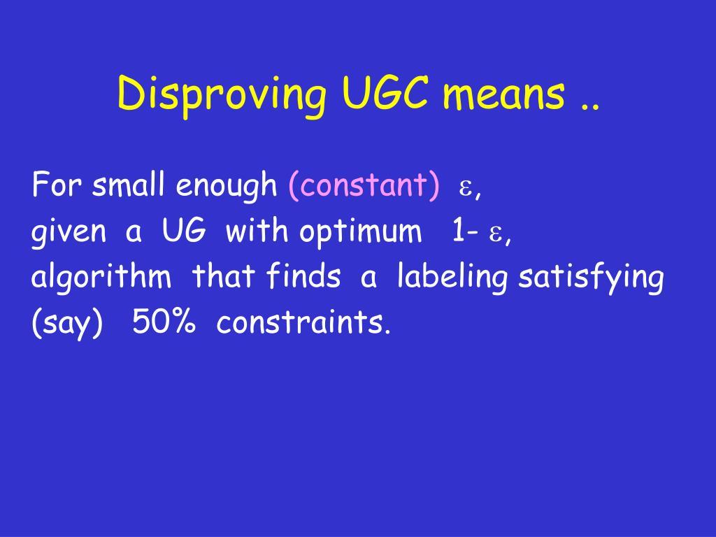 Disproving UGC means ..