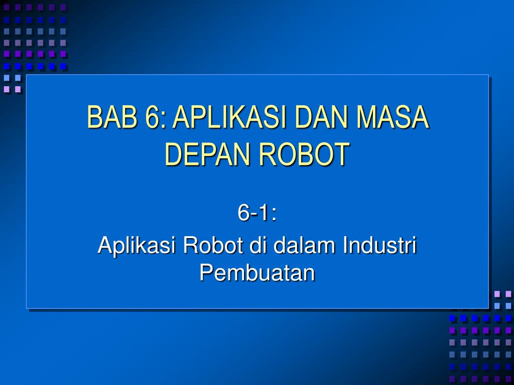 BAB 6: APLIKASI DAN MASA DEPAN ROBOT