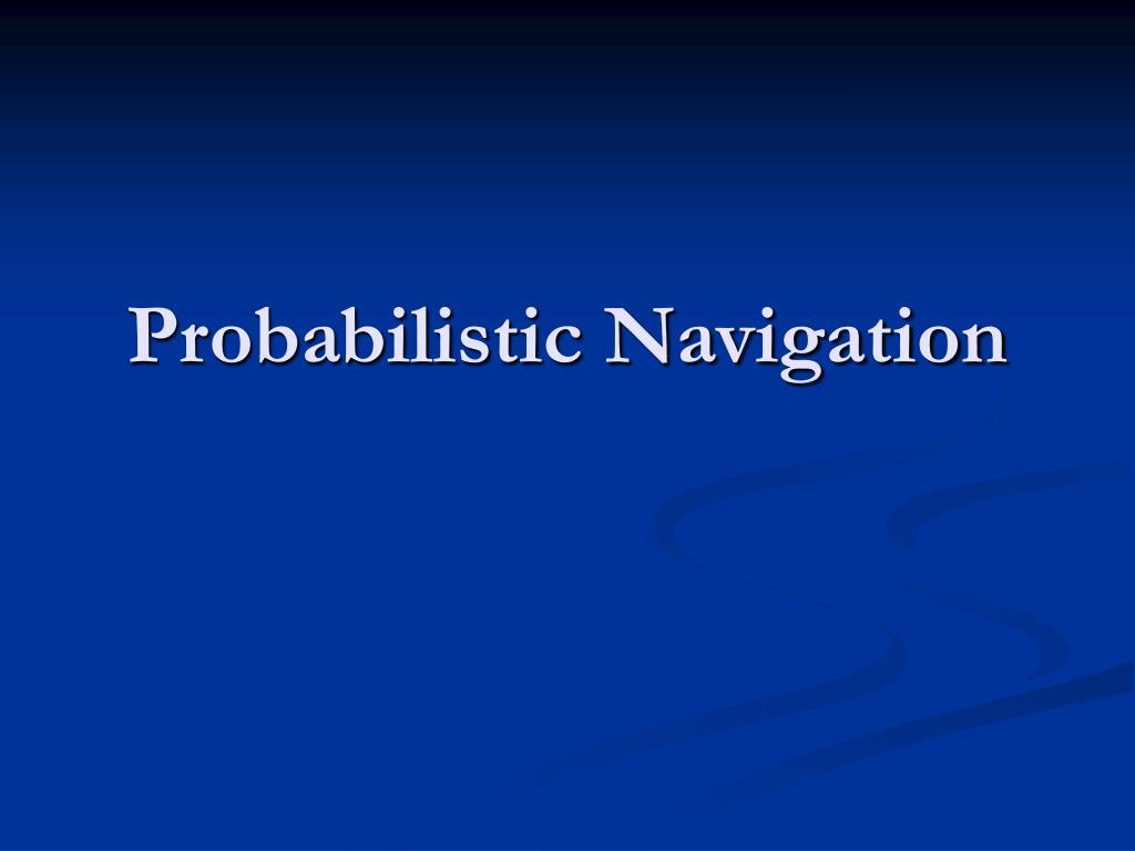 Probabilistic Navigation