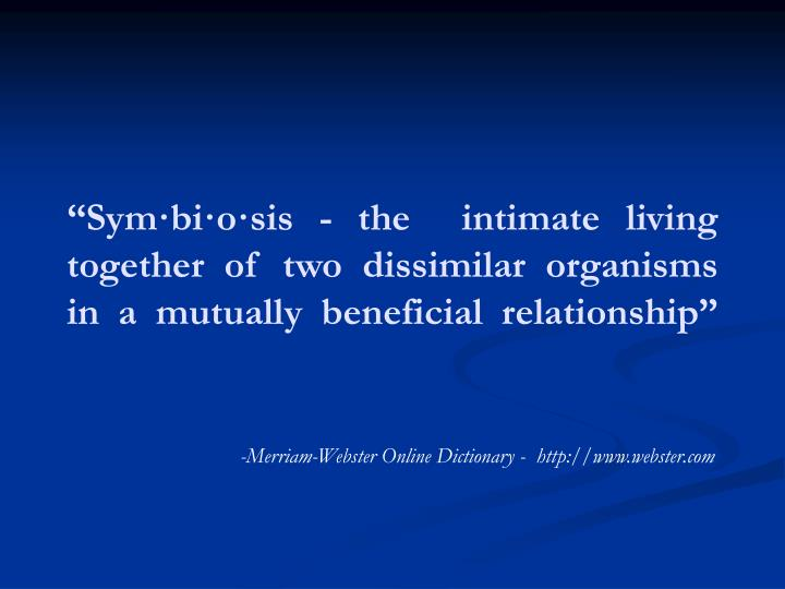 """Sym·bi·o·sis - the  intimate living together of two dissimilar organisms in a mutually benefic..."