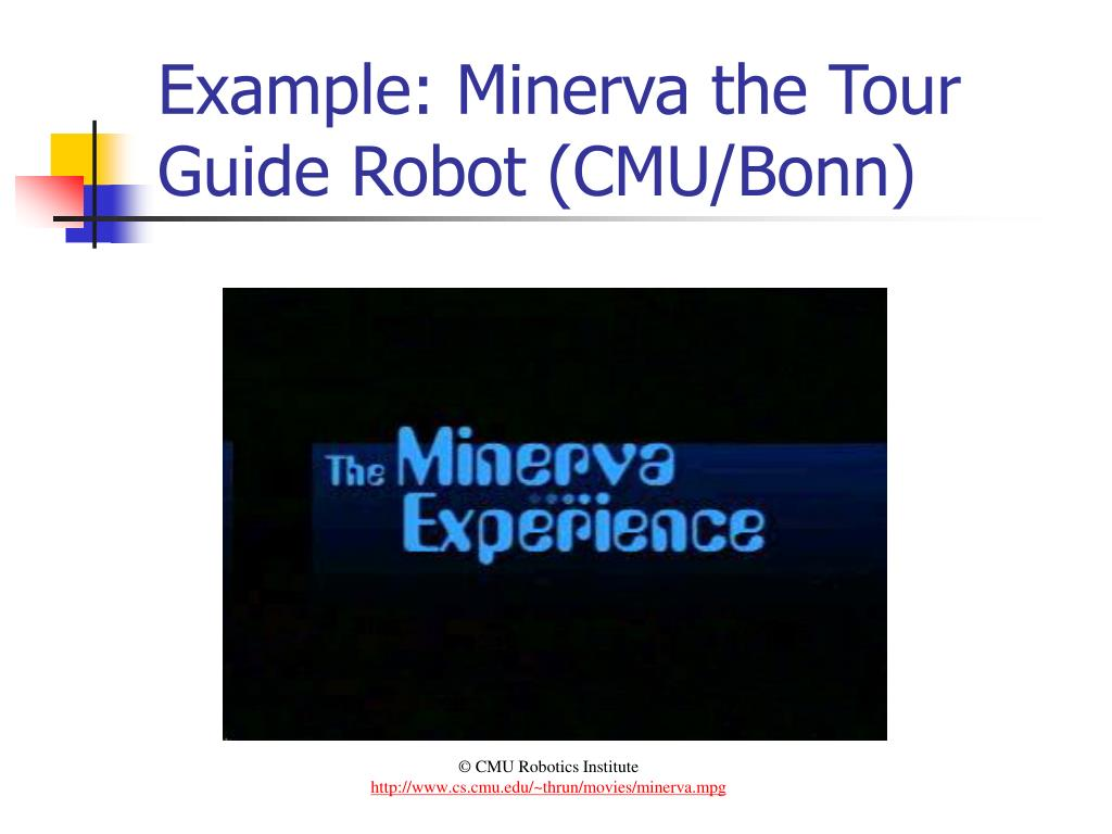 Example: Minerva the Tour Guide Robot (CMU/Bonn)