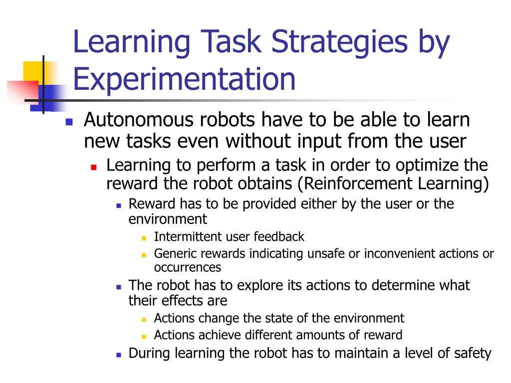 Learning Task Strategies by Experimentation