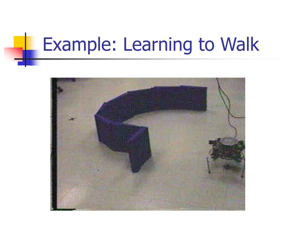 Example: Learning to Walk
