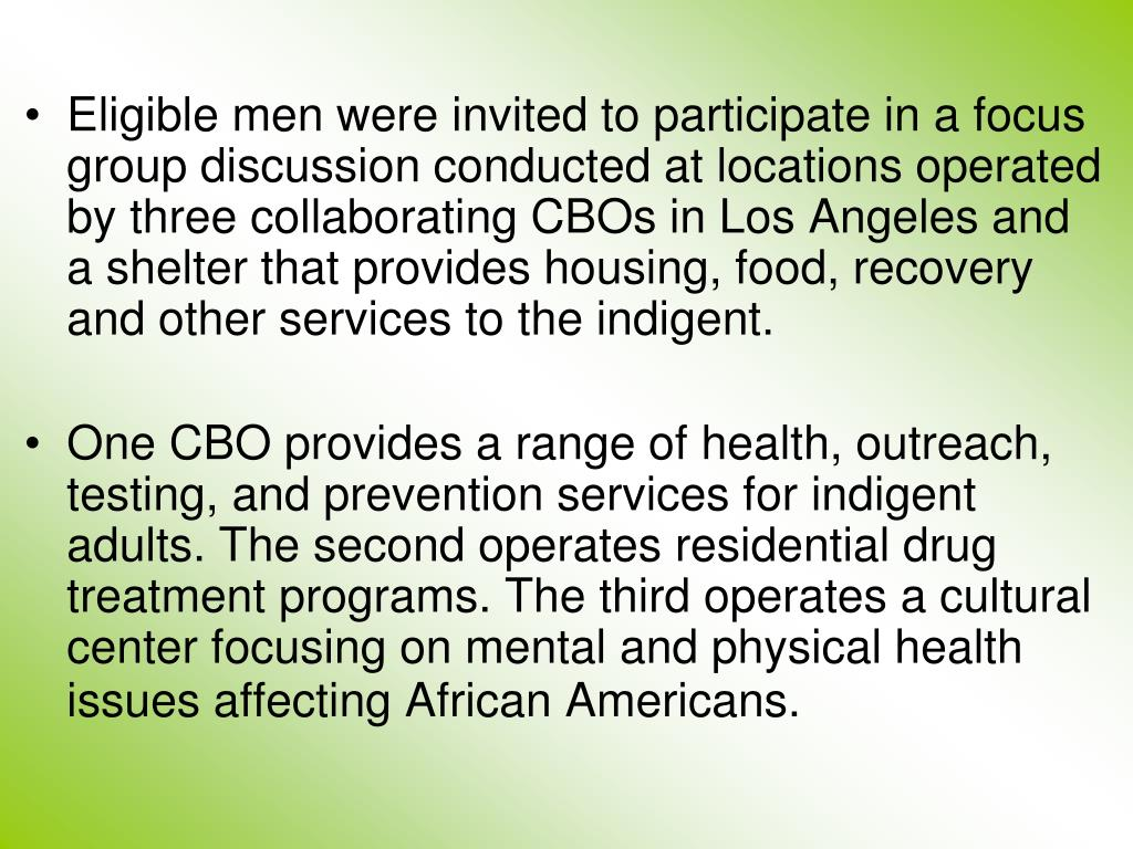 Eligible men were invited to participate in a focus group discussion conducted at locations operated by three collaborating CBOs in Los Angeles and a shelter that provides housing, food, recovery and other services to the indigent.