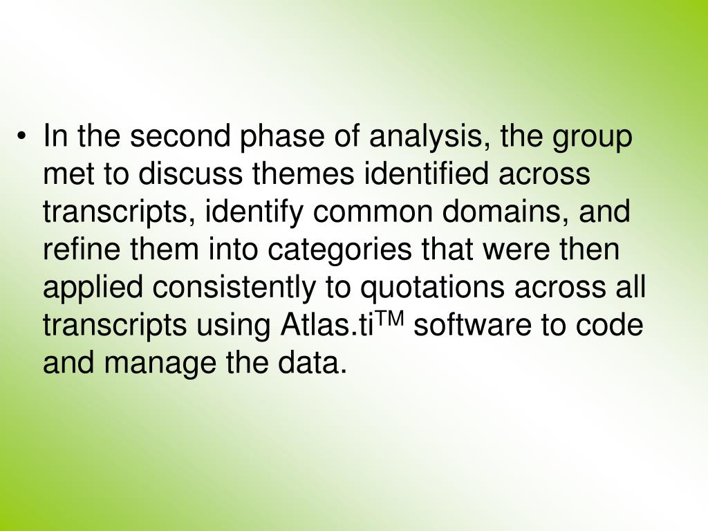 In the second phase of analysis, the group met to discuss themes identified across transcripts, identify common domains, and refine them into categories that were then applied consistently to quotations across all transcripts using Atlas.ti
