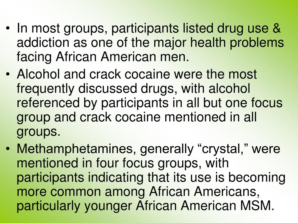 In most groups, participants listed drug use & addiction as one of the major health problems facing African American men.