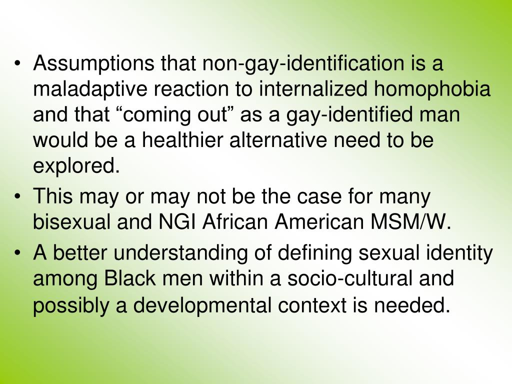 "Assumptions that non-gay-identification is a maladaptive reaction to internalized homophobia and that ""coming out"" as a gay-identified man would be a healthier alternative need to be explored."