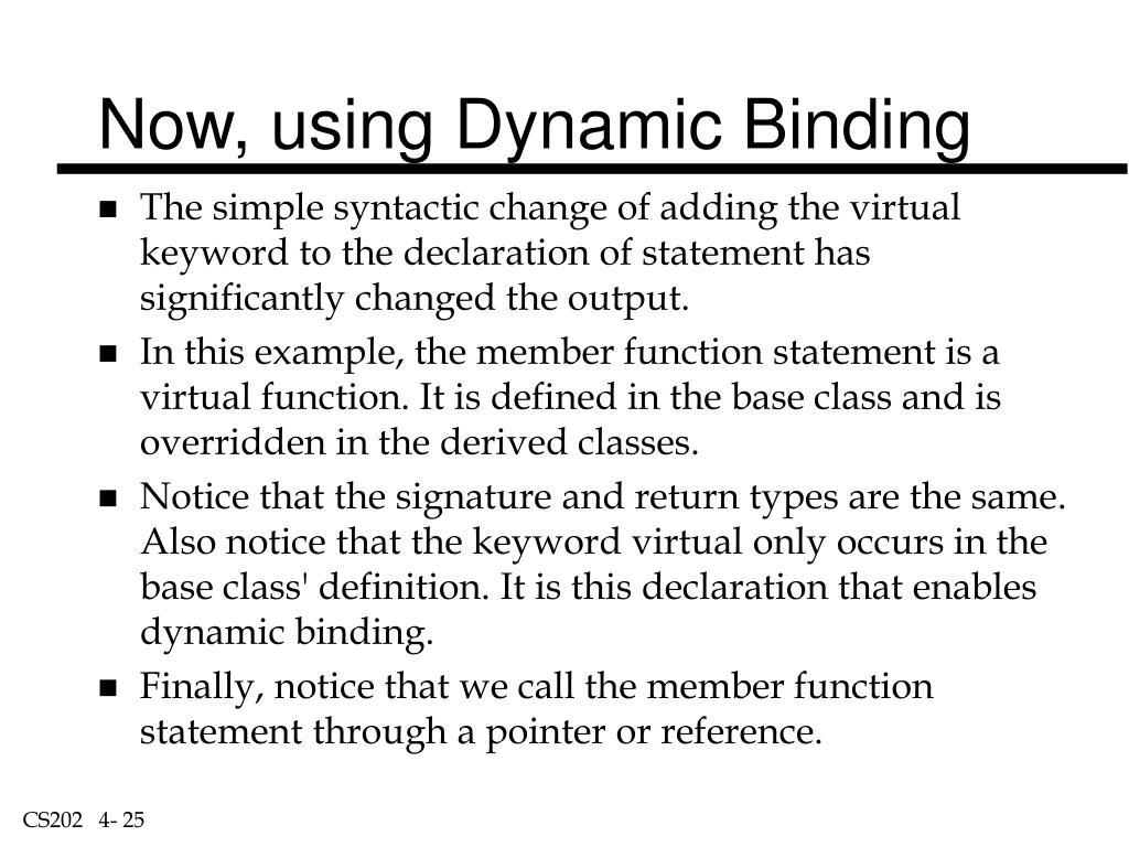 Now, using Dynamic Binding