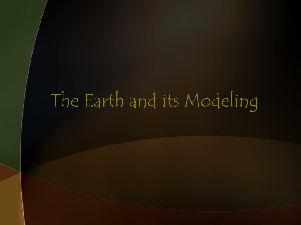 The Earth and its Modeling