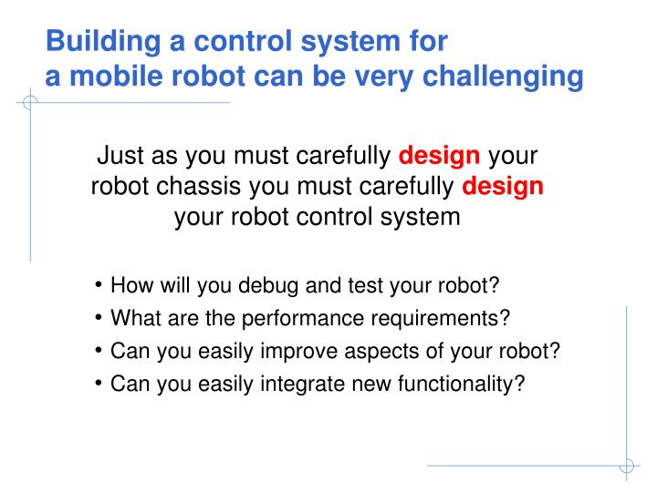 Building a control system for a mobile robot can be very challenging3