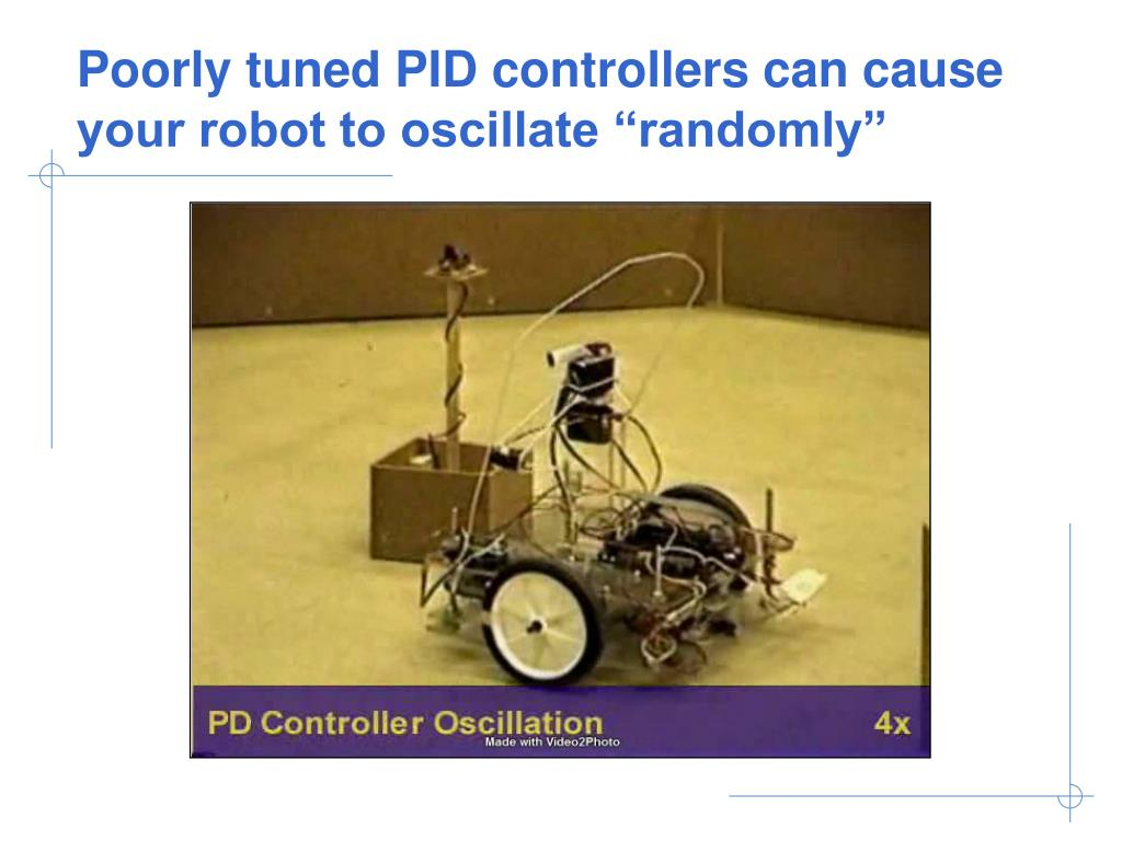 "Poorly tuned PID controllers can cause your robot to oscillate ""randomly"""