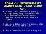 cable ftp par trenzado con pantalla global foiled twisted pair